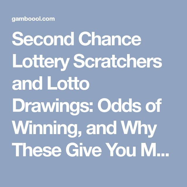 Second Chance Lottery Scratchers and Lotto Drawings: Odds of Winning, and Why These Give You Much Better Chances of Winning