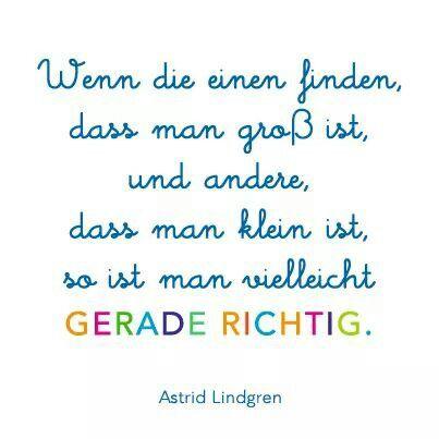 Du bist gerade richtig! <3 Astrid Lindgren