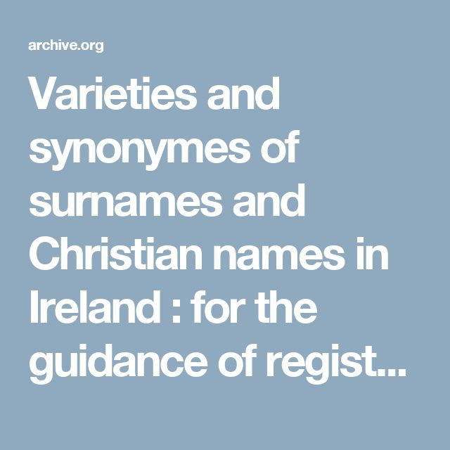 Varieties and synonymes of surnames and Christian names in Ireland : for the guidance of registration officers and the public in searching the indexes of births, deaths, and marriages : Matheson, Robert E. (Robert Edwin), Sir, 1845-1926 : Free Download & Streaming : Internet Archive