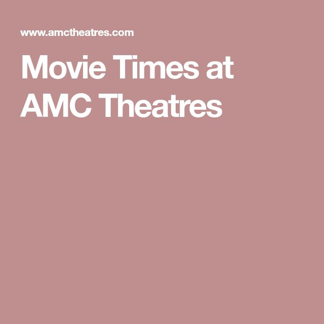 Movie Times at AMC Theatres