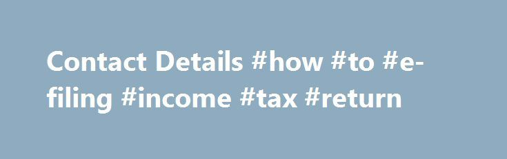 Contact Details #how #to #e-filing #income #tax #return http://income.remmont.com/contact-details-how-to-e-filing-income-tax-return/  #income tax offices # Cookies on the Revenue website Contact Details Click on your county below for region-specific contact details. Contact Locator The contact locator is the quickest way to get the contact details for your local Revenue office. These include the relevant LoCall number and your local public office. To use the contact locator, […]