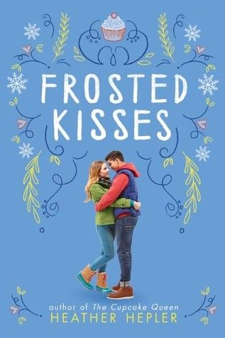 Frosted Kisses (The Cupcake Queen, #2) - Heather Hepler. Oh my gods there's a sequel!... And it doesn't come until October.