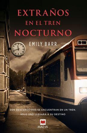 """""""Extraños en el tren nocturno"""", de Emily Barr"""