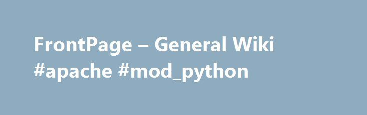 FrontPage – General Wiki #apache #mod_python http://poland.nef2.com/frontpage-general-wiki-apache-mod_python/  # This is the top-level (General) Apache Wiki. It is maintained by the entire Apache community. Each project Wiki listed below is managed by the respective project community. To edit pages, visit login near the top right corner of any page to create a user profile or to login. To reduce spam, we require users to be listed on the ContributorsGroup page. Please e-mail…