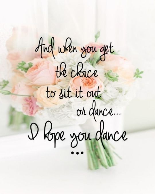 When you get the choice  ... I hope you dance