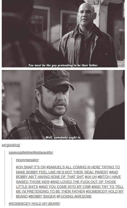 Just more reasons why Bobby is the greatest everything ever. Supernatural.