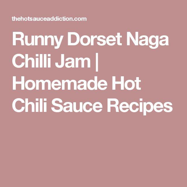 Runny Dorset Naga Chilli Jam | Homemade Hot Chili Sauce Recipes