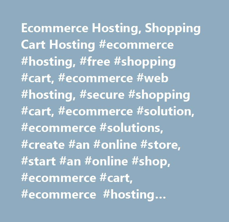 Ecommerce Hosting, Shopping Cart Hosting #ecommerce #hosting, #free #shopping #cart, #ecommerce #web #hosting, #secure #shopping #cart, #ecommerce #solution, #ecommerce #solutions, #create #an #online #store, #start #an #online #shop, #ecommerce #cart, #ecommerce #hosting #solution, #ecommerce #web #solutions…