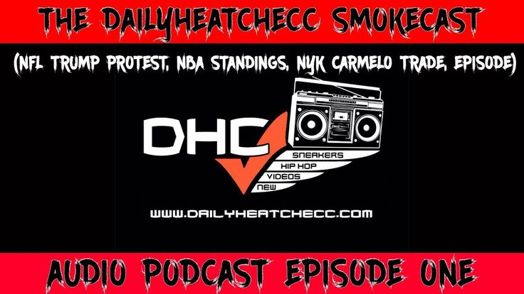 DailyHeatChecc SmokeCast PODCAST(NFL Trump Protest, NBA Standings, NYK C...