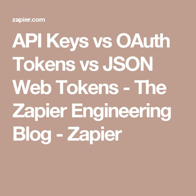 api keys vs oauth tokens vs json web tokens the zapier engineering blog zapier