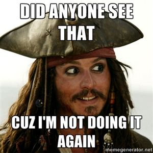 jack sparrow meme | ... SEE THAT CUZ I'M NOT DOING IT AGAIN - Jack.Sparrow. | Meme Generator