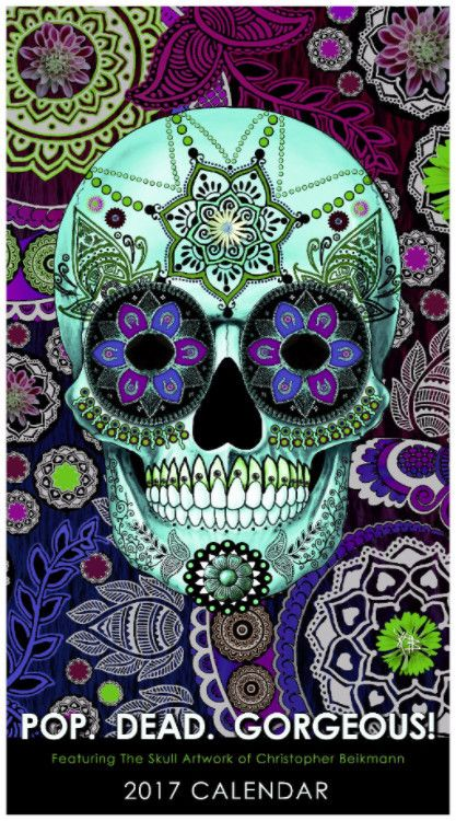 2017 Sugar Skull Art Calendar - Pop Dead Gorgeous - Featuring Day of the Dead Inspired Artwork by Christopher Beikmann