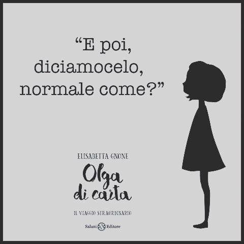«Quando ritornerò sarò una bambina normale!» disse. «Normale come?» domandò il giovane. «Uguale a tutti gli altri!» «Con la pelle scura come la mia?» #Olgadicarta #ElisabettaGnone