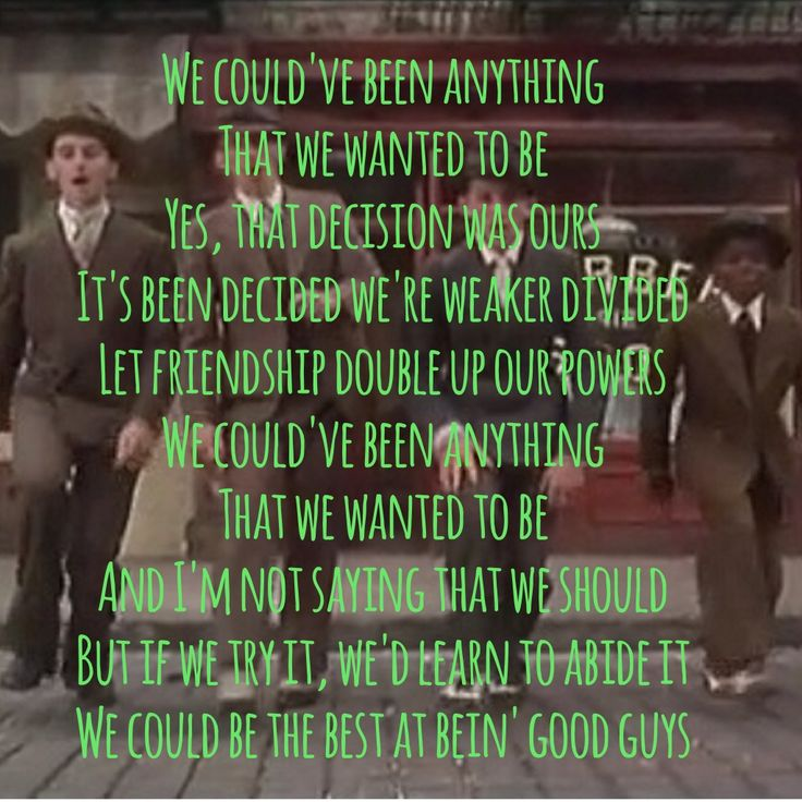 Bugsy Malone - could been anything we wanted to be song