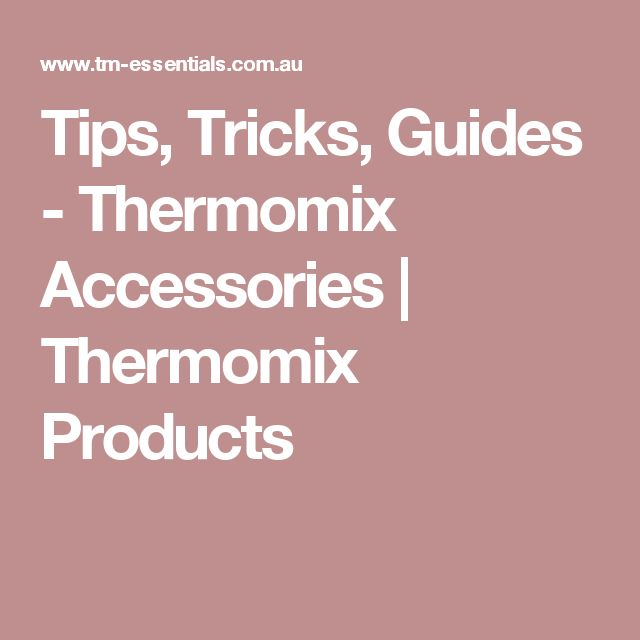 Tips, Tricks, Guides - Thermomix Accessories | Thermomix Products