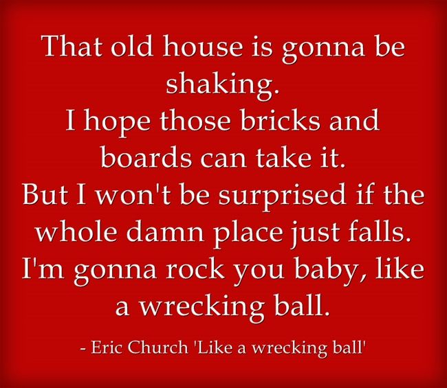 I'm obsessed with this song, 'Like a wrecking ball', from Eric Church's new album 'The Outsiders.