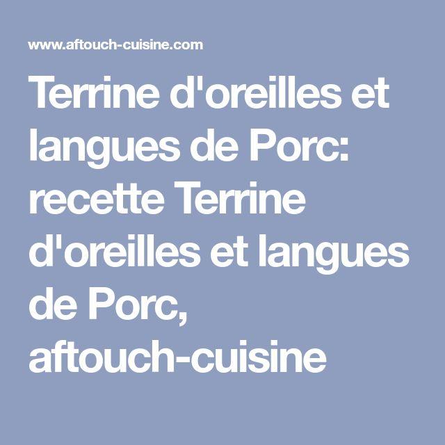 Terrine d'oreilles et langues de Porc: recette Terrine d'oreilles et langues de Porc, aftouch-cuisine
