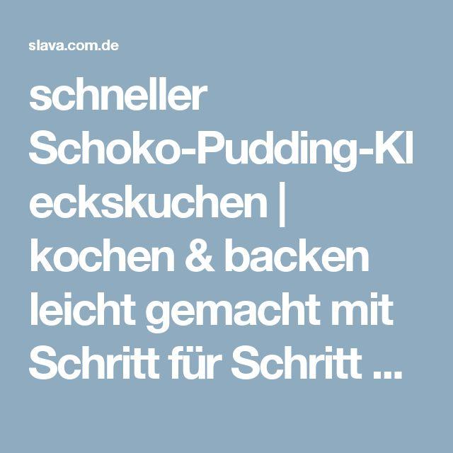 schneller Schoko-Pudding-Kleckskuchen | kochen & backen leicht gemacht mit Schritt für Schritt Bilder von & mit Slava