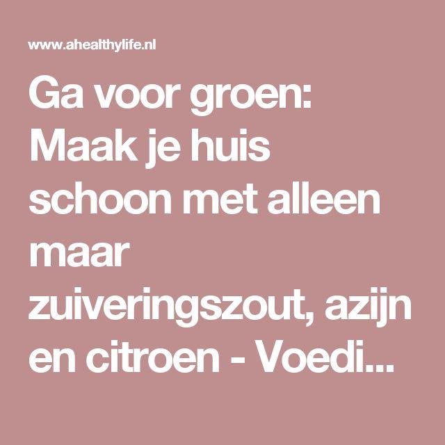 Ga voor groen: Maak je huis schoon met alleen maar zuiveringszout, azijn en citroen - Voeding en gezondheid - aHealthylife.nl
