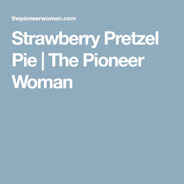 Strawberry Pretzel Pie | The Pioneer Woman