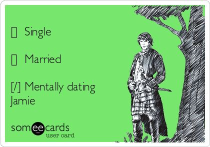 Sweetie, you can keep your Christian Grey. I'll take Jamie Fraser any day. | Outlander Ecard