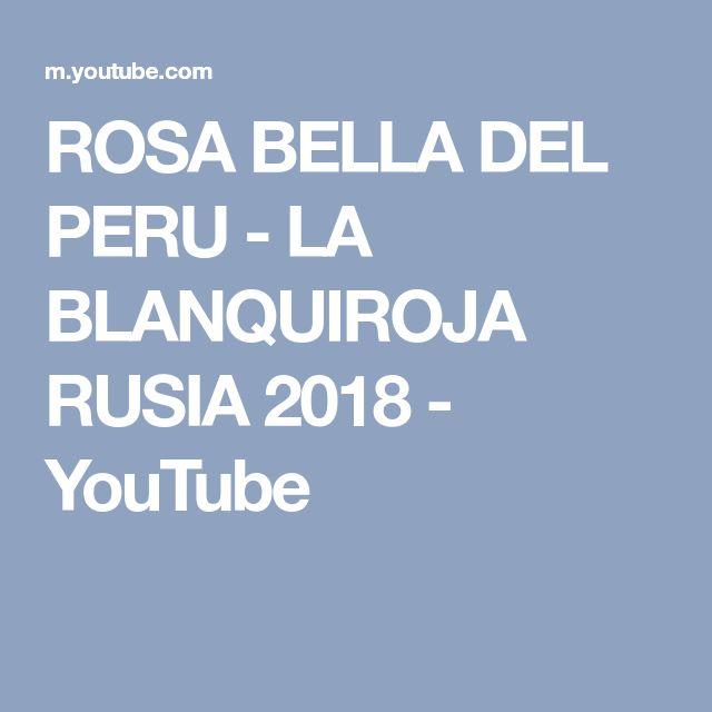 ROSA BELLA DEL PERU - LA BLANQUIROJA RUSIA 2018 - YouTube