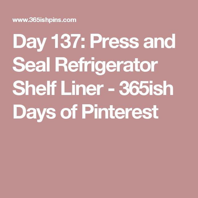 Day 137: Press and Seal Refrigerator Shelf Liner - 365ish Days of Pinterest