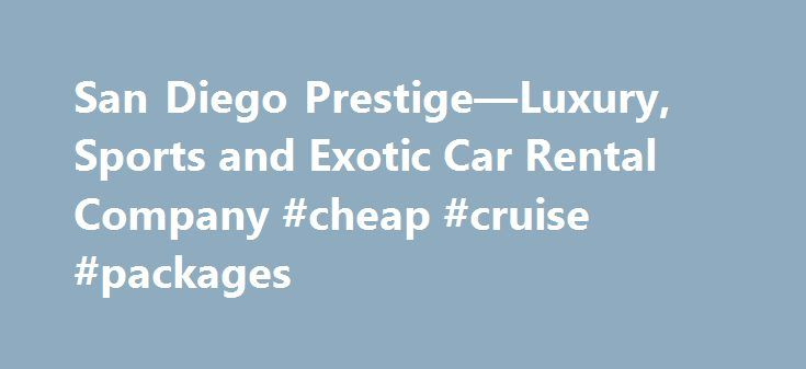 San Diego Prestige—Luxury, Sports and Exotic Car Rental Company #cheap #cruise #packages http://cheap.remmont.com/san-diego-prestige-luxury-sports-and-exotic-car-rental-company-cheap-cruise-packages/  #car auctions in san diego # Luxury, sports and exotic car rental company Welcome to San Diego Prestige, the most dynamic luxury. sports and exotic car rental company serving San Diego, Los Angeles, Palm Springs, Las Vegas and the Greater Southern California area. At San Diego Prestige, we have…