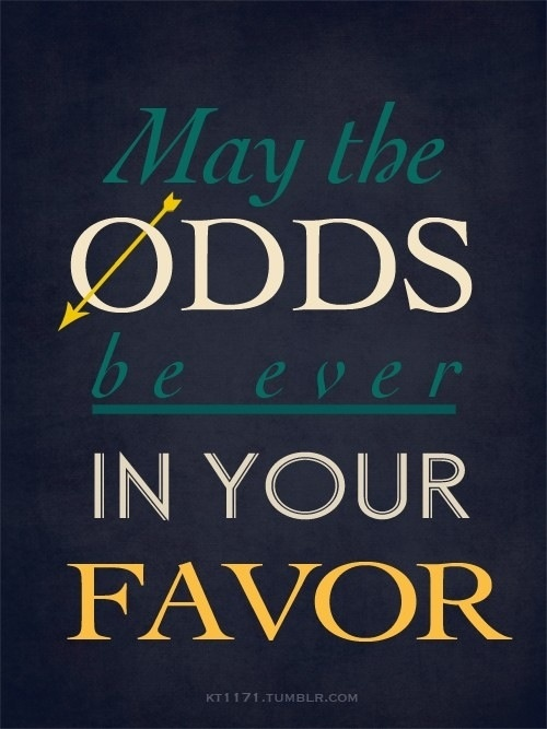 May the odds be ever in your favor. | Hunger games, Great