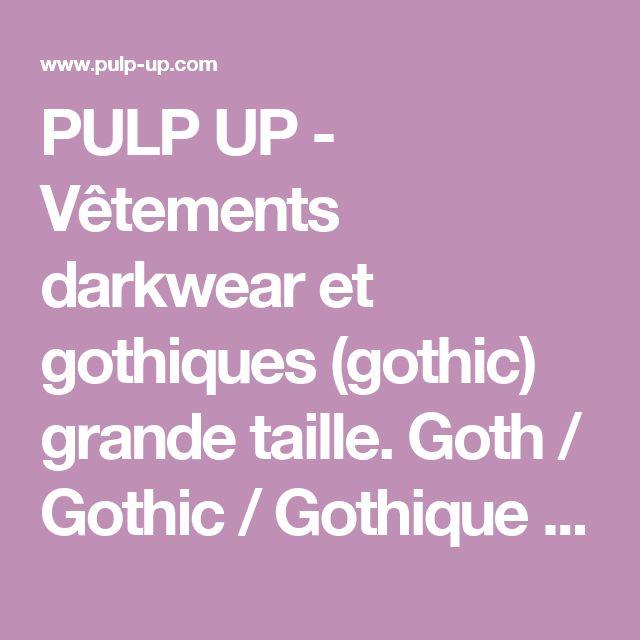 PULP UP - Vêtements darkwear et gothiques (gothic) grande taille. Goth / Gothic / Gothique / Médieval / Mode / Grande taille / Victorien / Renaissance / Vampire / Rock / Metal