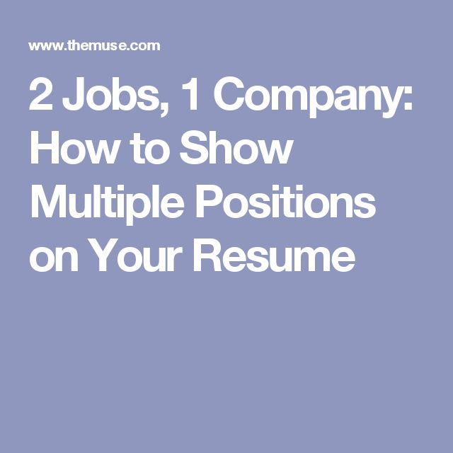 2 jobs 1 company how to show multiple positions on your resume resume writingwriting advicejob