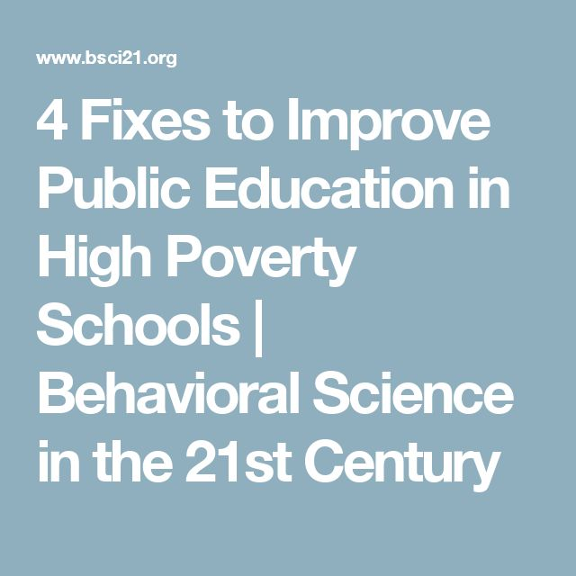 4 Fixes to Improve Public Education in High Poverty Schools | Behavioral Science in the 21st Century