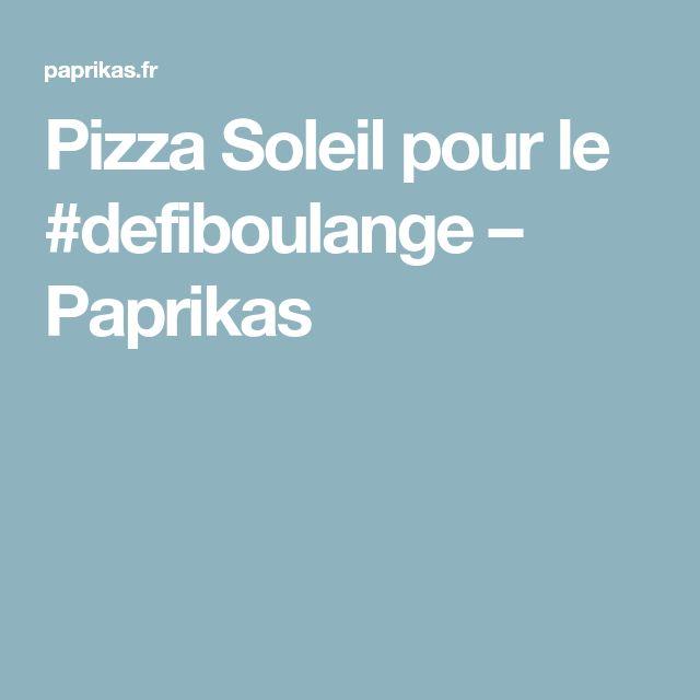 Pizza Soleil pour le #defiboulange – Paprikas