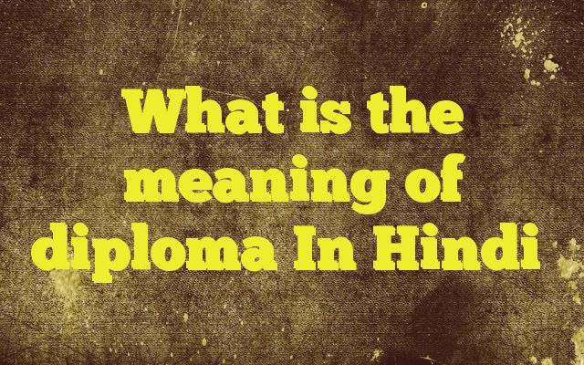What is the meaning of diploma In Hindi http://www.englishinhindi.com/?p=5772&What+is+the+meaning+of+diploma+In+Hindi  Meaning of  diploma in Hindi  SYNONYMS AND OTHER WORDS FOR diploma  डिप्लोमा→diploma,patent सनद→diploma,patent,certification,document अधिकार-पत्र→charter,muniment,mandate,diploma पदवीदायक पत्र→diploma उपाधिपत्र→diploma प्रमाणपत�