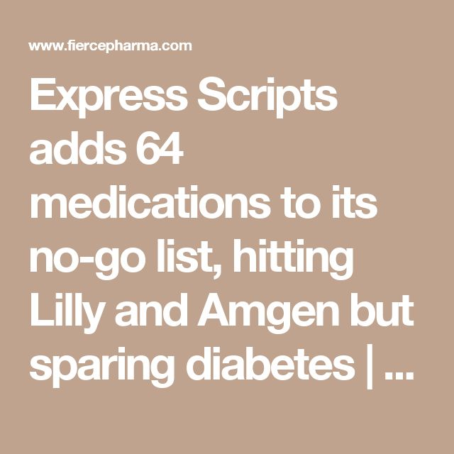 Express Scripts adds 64 medications to its no-go list, hitting Lilly and Amgen but sparing diabetes    FiercePharma