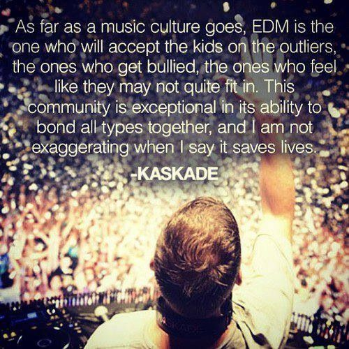 EDM is really the only genre that accepts every person no matter what. One of my favorite things about #EDM #Kaskade