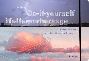Neu, Urs «Do-it-yourself Wettervorhersage. Leicht gemacht mit der…