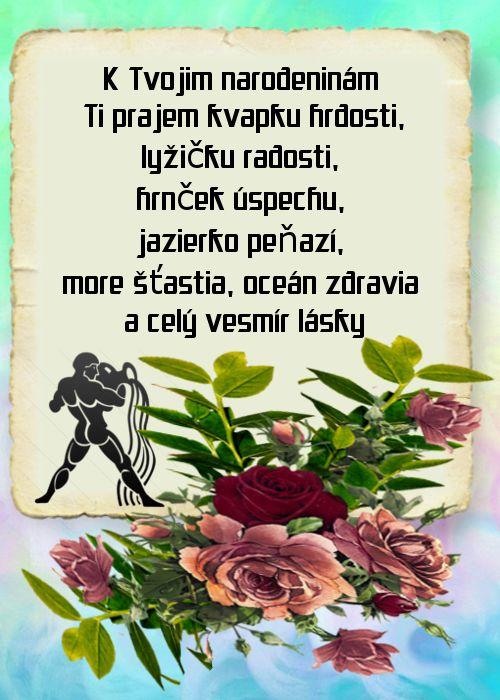 K Tvojim narodeninám Ti prajem kvapku hrdosti, lyžičku radosti, hrnček úspechu, jazierko peňazí, more šťastia, oceán zdravia a celý vesmír lásky