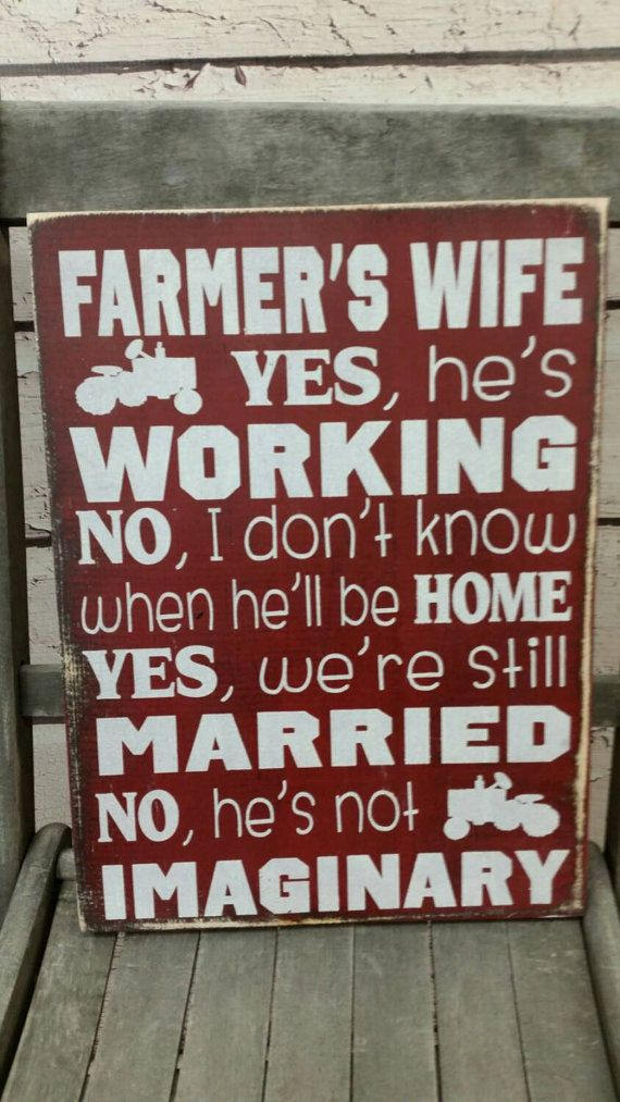 Farmers wife Yes he's working, no I don't know when he will be home, yes we are still married sign farmers wife Sign