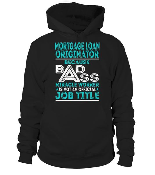 Mortgage Loan Originator - Badass Miracle Worker