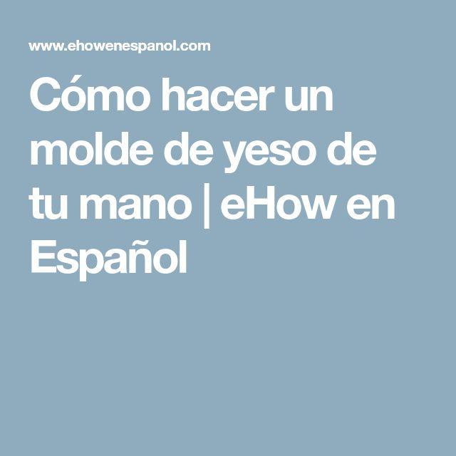 Cómo hacer un molde de yeso de tu mano   eHow en Español