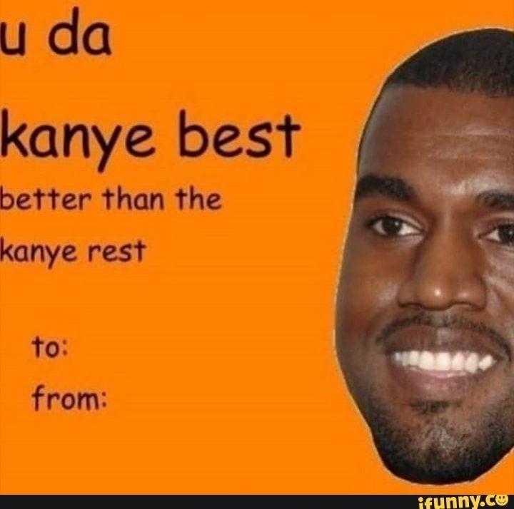 U Da Kanye Bes R Better Than The Kanye Rest From Ifunny Kanye Memes Kanye West Funny Kanye