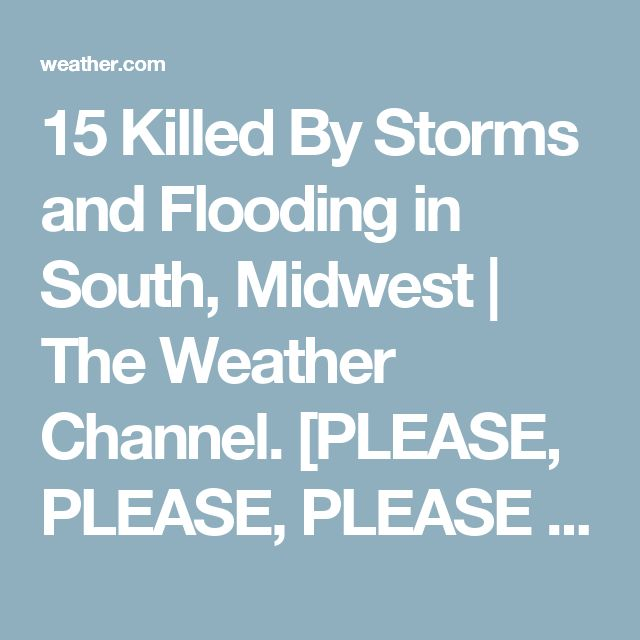 """15 Killed By Storms and Flooding in South, Midwest 