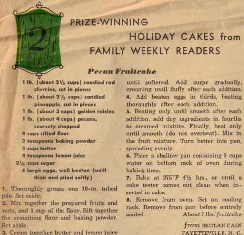Pecan Fruitcake from Family Circle in 1957. I happen to LOVE fruitcake if it is moist and lacks candied citrus rinds.