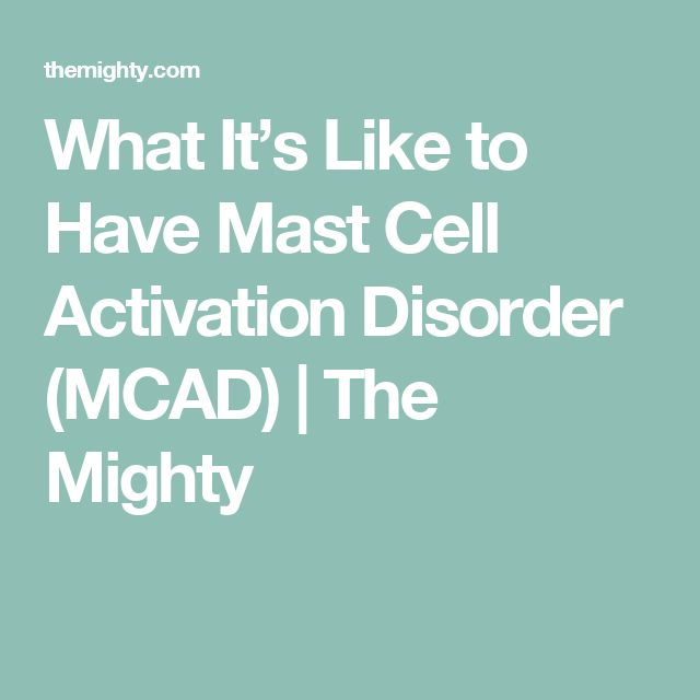 What It's Like to Have Mast Cell Activation Disorder (MCAD) | The Mighty