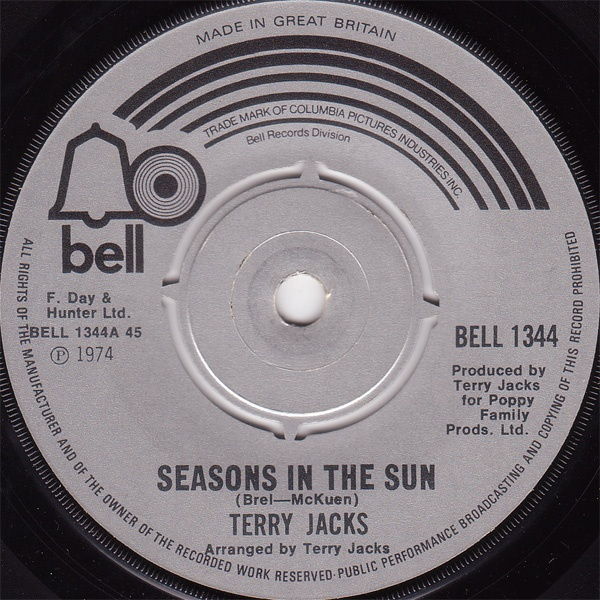 Seasons in the Sun.... Terry Jacks  (Now you're singing it in your head, aren't you? LOL)