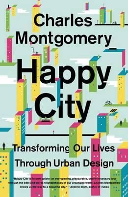 Happy City : Transforming Our Lives Through Urban Design - Charles Montgomery