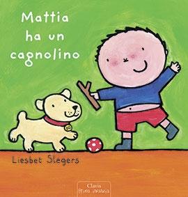 MATTIA HA UN CAGNOLINO  Autore: SLEGERS EAN: 9788862582384 Editore: CLAVIS Collana: PRIMA INFANZIA DAI 24 MESI Pagine: 28  Un libro sul dolcissimo rapporto del bambino con il cane. Dai 24 mesi  € 10,95