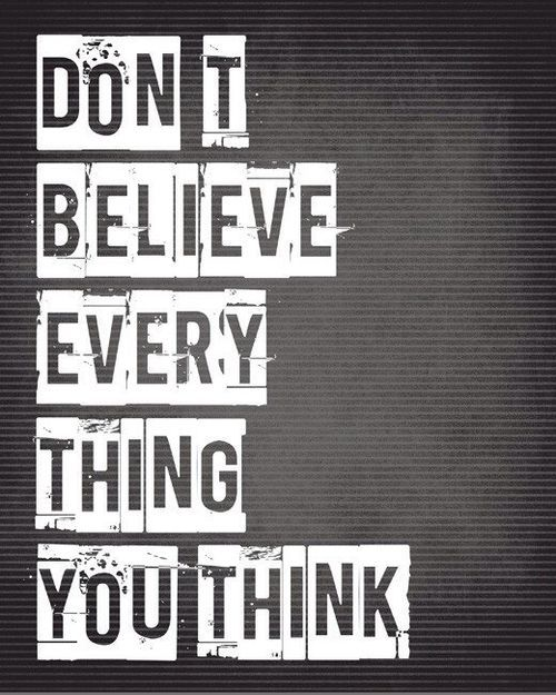 Everything you think.