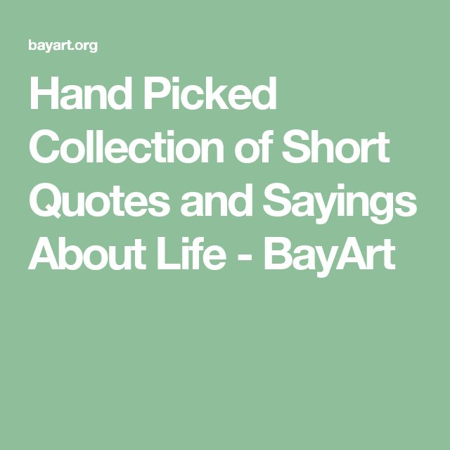 Hand Picked Collection of Short Quotes and Sayings About Life - BayArt
